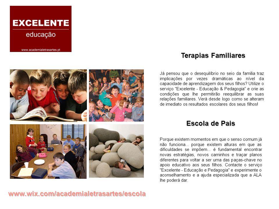 www.wix.com/academialetrasartes/escola Terapias Familiares Escola de Pais Já pensou que o desequilíbrio no seio da família traz implicações por vezes dramáticas ao nível da capacidade de aprendizagem dos seus filhos.