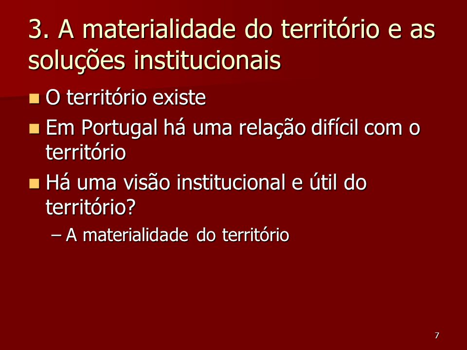 7 3. A materialidade do território e as soluções institucionais O território existe O território existe Em Portugal há uma relação difícil com o terri