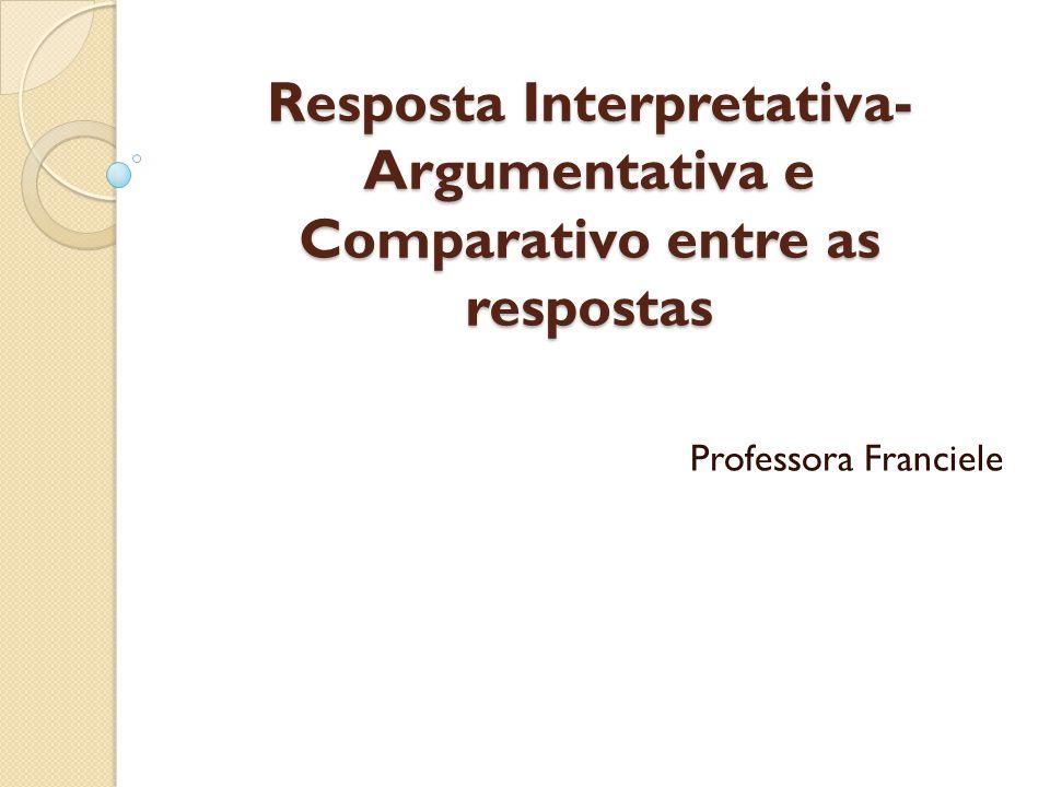 Resposta interpretativa - argumentativa Gênero híbrido; Sem título; Une interpretação com argumentação; Usa tanto elementos do(s) texto(s) de apoio quanto externos, dependendo da ação requerida no comando; Estrutura-se conforme as respostas de modo geral, atendendo ao que se pede em cada situação proposta.