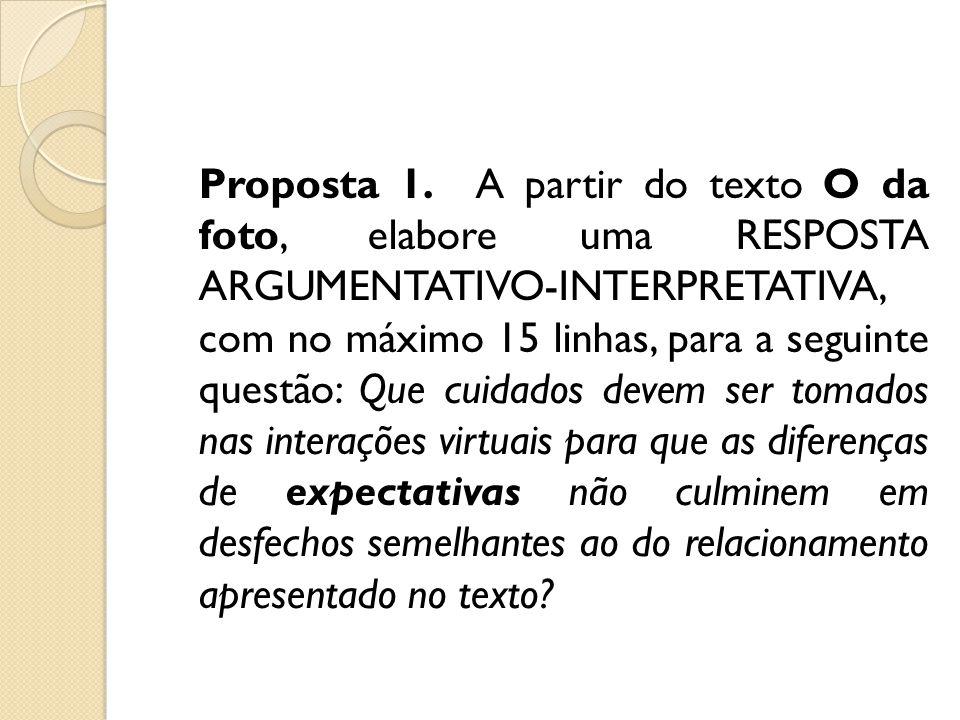 Proposta 1. A partir do texto O da foto, elabore uma RESPOSTA ARGUMENTATIVO-INTERPRETATIVA, com no máximo 15 linhas, para a seguinte questão: Que cuid