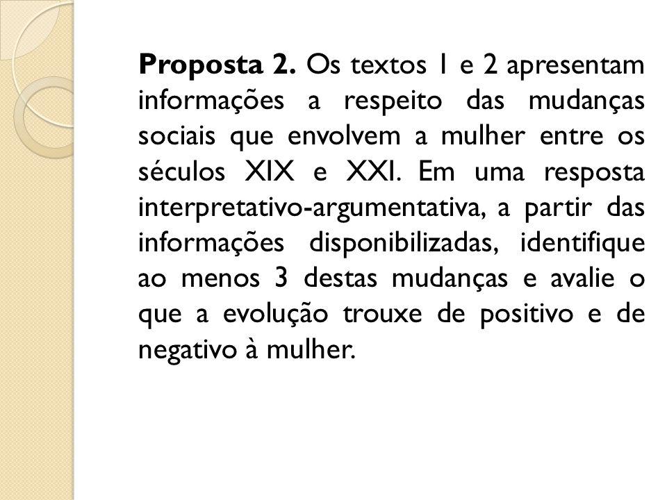 Proposta 2. Os textos 1 e 2 apresentam informações a respeito das mudanças sociais que envolvem a mulher entre os séculos XIX e XXI. Em uma resposta i