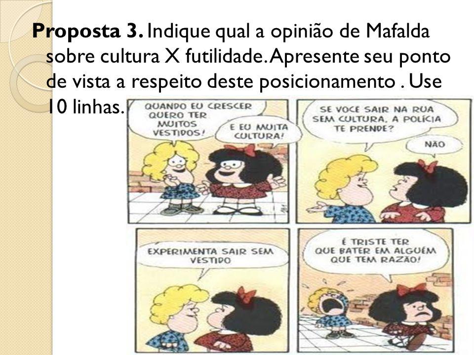 Proposta 3. Indique qual a opinião de Mafalda sobre cultura X futilidade. Apresente seu ponto de vista a respeito deste posicionamento. Use 10 linhas.