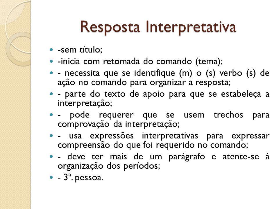 Resposta Interpretativa -sem título; -inicia com retomada do comando (tema); - necessita que se identifique (m) o (s) verbo (s) de ação no comando par