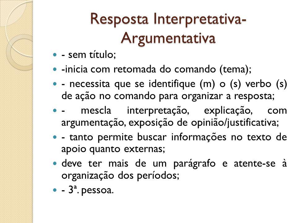 Resposta Interpretativa- Argumentativa - sem título; -inicia com retomada do comando (tema); - necessita que se identifique (m) o (s) verbo (s) de açã