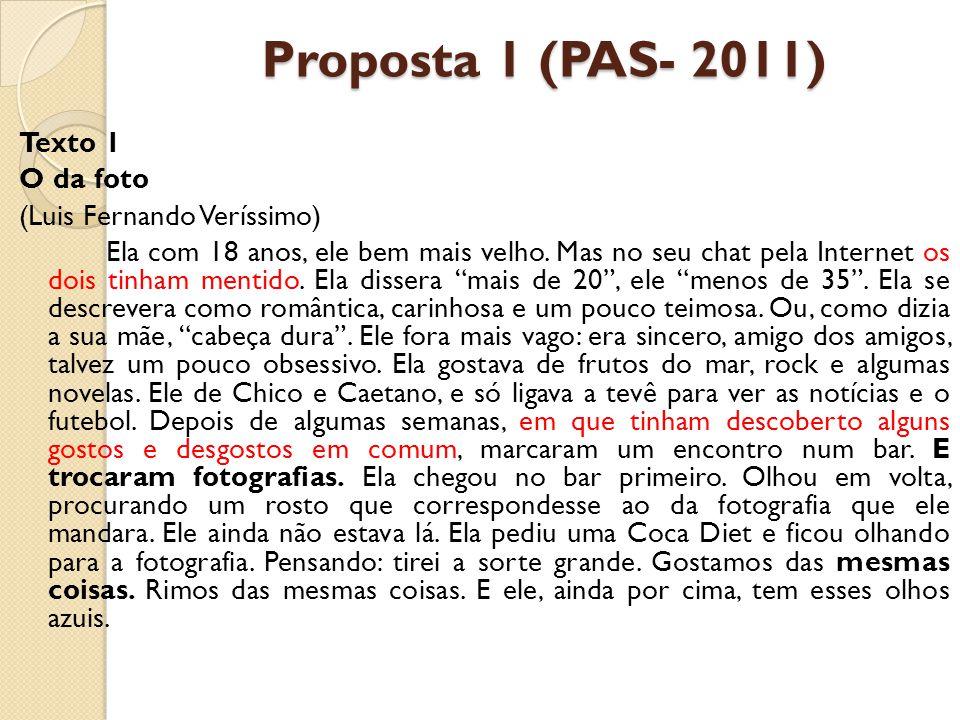 Proposta 1 (PAS- 2011) Texto 1 O da foto (Luis Fernando Veríssimo) Ela com 18 anos, ele bem mais velho. Mas no seu chat pela Internet os dois tinham m