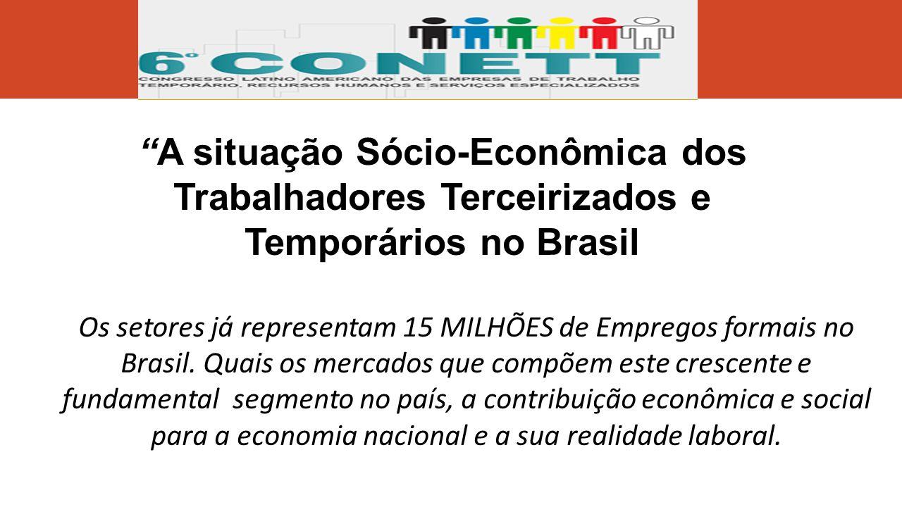 A situação Sócio-Econômica dos Trabalhadores Terceirizados e Temporários no Brasil Os setores já representam 15 MILHÕES de Empregos formais no Brasil.