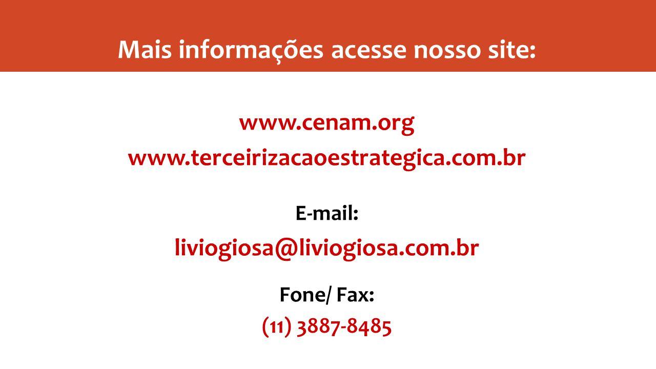 Mais informações acesse nosso site: www.cenam.org www.terceirizacaoestrategica.com.br E-mail: liviogiosa@liviogiosa.com.br Fone/ Fax: (11) 3887-8485