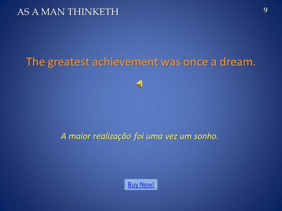 Your Ideal is the blueprint of your own destiny. O seu Ideal é a planta do seu destino. AS A MAN THINKETH 8 Buy Now!
