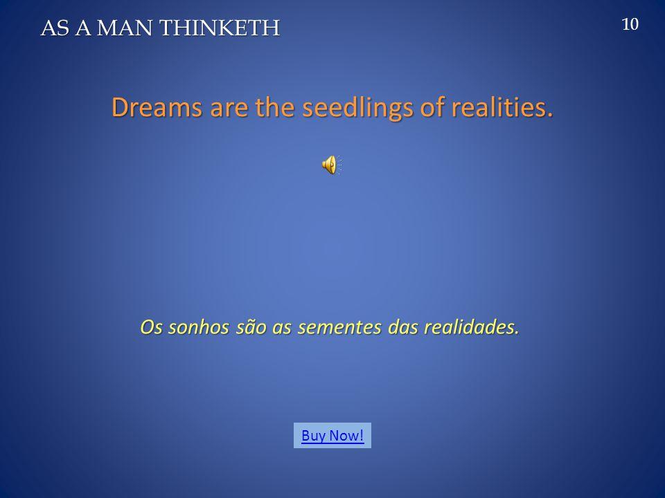 The greatest achievement was once a dream. A maior realização foi uma vez um sonho.