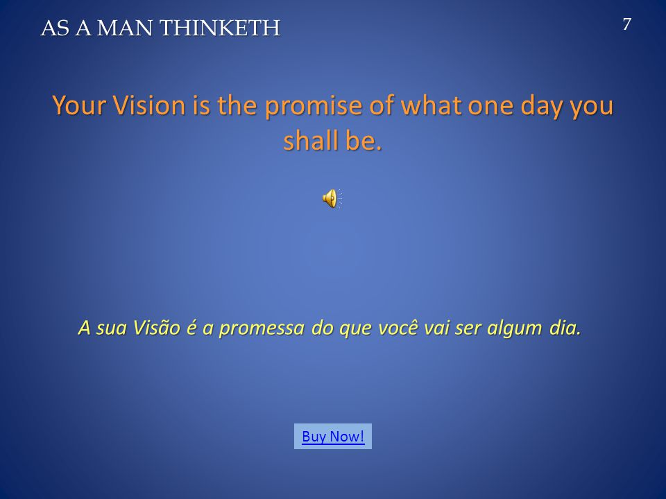 Your Vision is the promise of what one day you shall be.