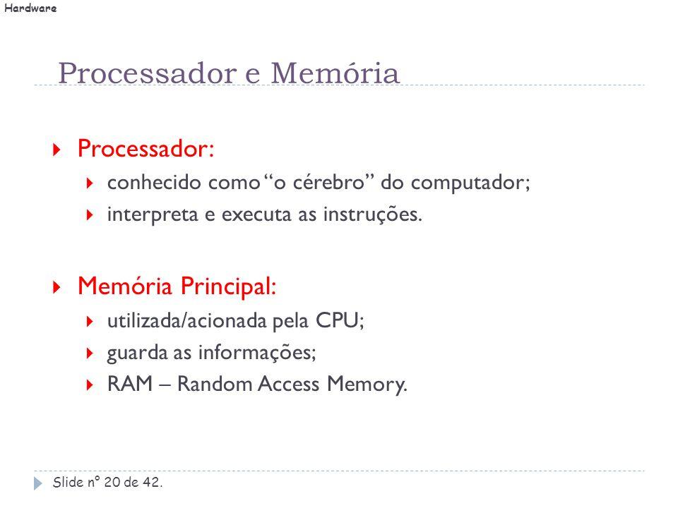 """Processador e Memória Slide n° 20 de 42.  Processador:  conhecido como """"o cérebro"""" do computador;  interpreta e executa as instruções.  Memória Pr"""