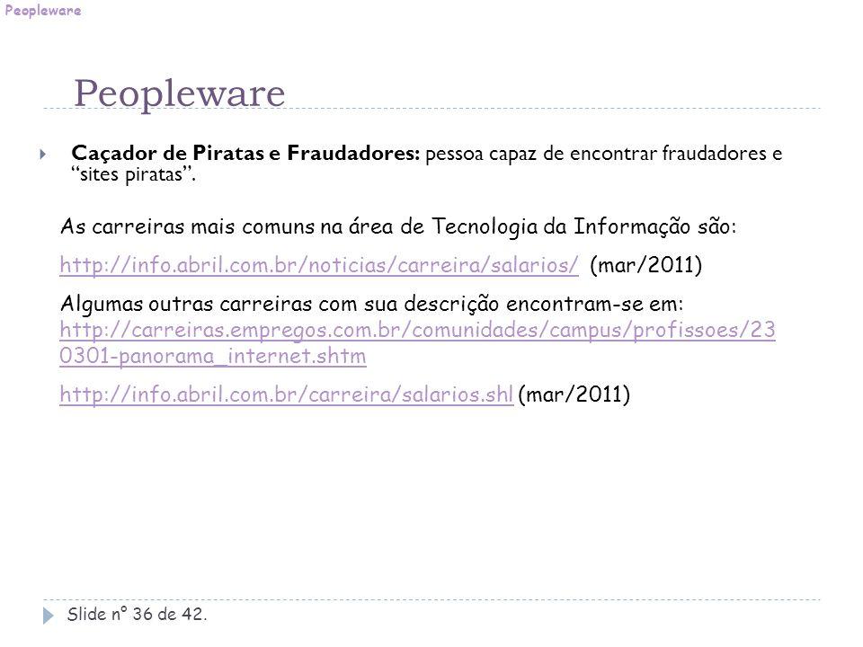 """Slide n° 36 de 42.  Caçador de Piratas e Fraudadores: pessoa capaz de encontrar fraudadores e """"sites piratas"""". Peopleware As carreiras mais comuns na"""