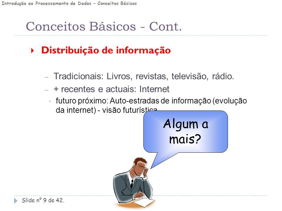 Conceitos Básicos - Cont. Slide n° 9 de 42.  Distribuição de informação – Tradicionais: Livros, revistas, televisão, rádio. – + recentes e actuais: I
