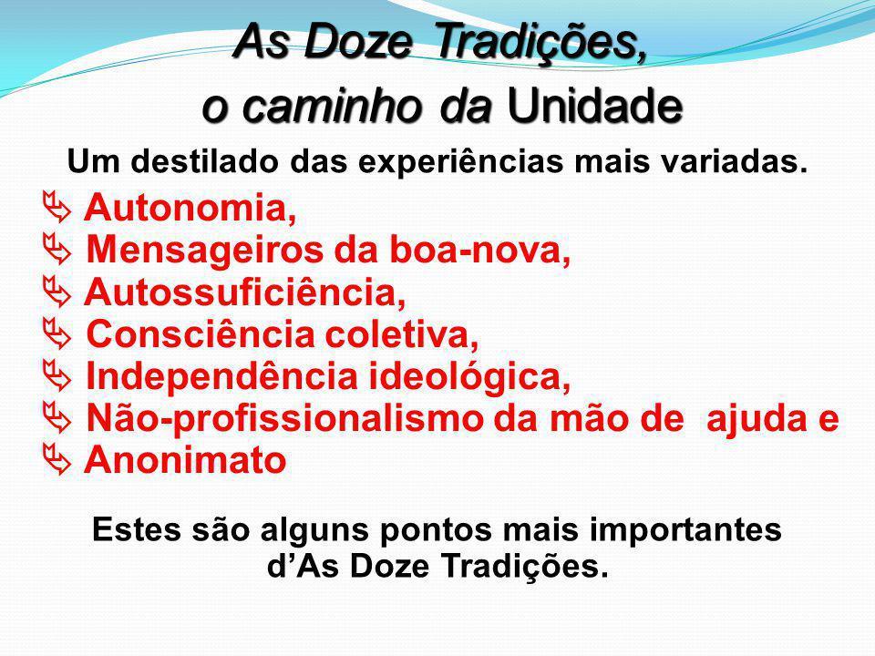 As Doze Tradições, o caminho da Unidade Estes são alguns pontos mais importantes d'As Doze Tradições. Um destilado das experiências mais variadas.  A