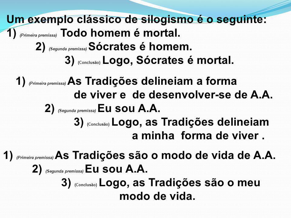 Um exemplo clássico de silogismo é o seguinte: 1) (Primeira premissa) Todo homem é mortal. 2) (Segunda premissa) Sócrates é homem. 3) (Conclusão) Logo