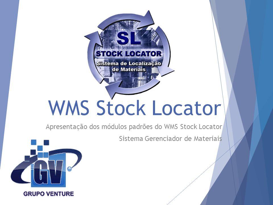 WMS Stock Locator Apresentação dos módulos padrões do WMS Stock Locator Sistema Gerenciador de Materiais