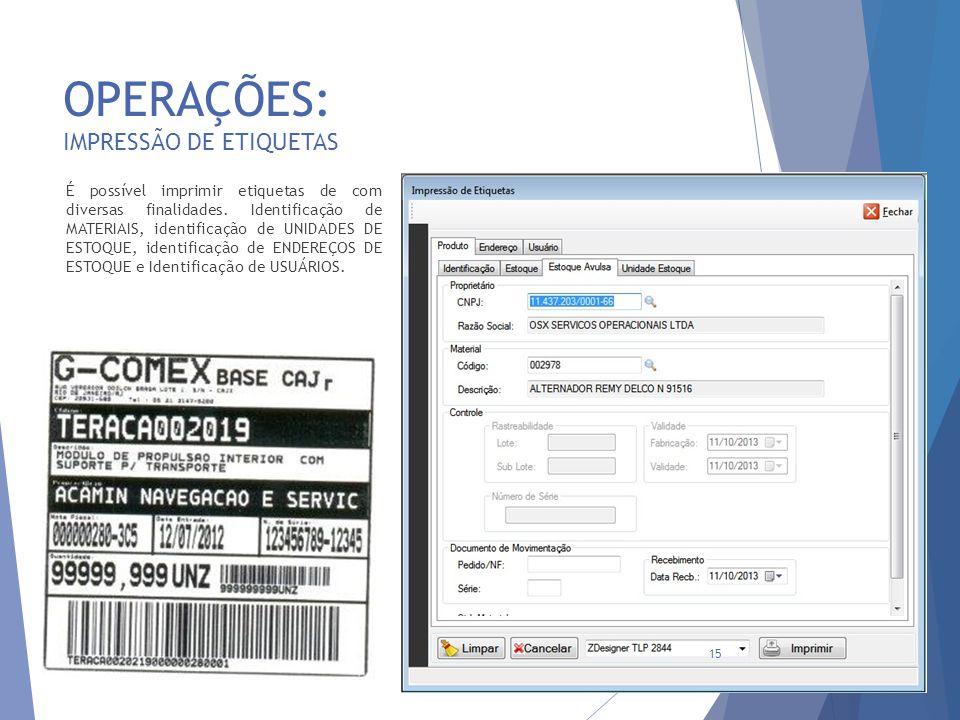 OPERAÇÕES: IMPRESSÃO DE ETIQUETAS 15 É possível imprimir etiquetas de com diversas finalidades. Identificação de MATERIAIS, identificação de UNIDADES