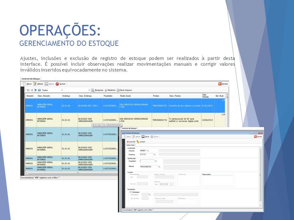 OPERAÇÕES: GERENCIAMENTO DO ESTOQUE 16 Ajustes, inclusões e exclusão de registro de estoque podem ser realizados à partir desta interface. É possível