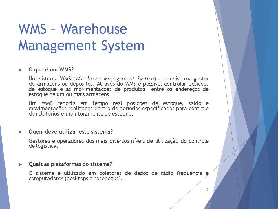 WMS – Warehouse Management System  O que é um WMS? Um sistema WMS (Warehouse Management System) é um sistema gestor de armazéns ou depósitos. Através