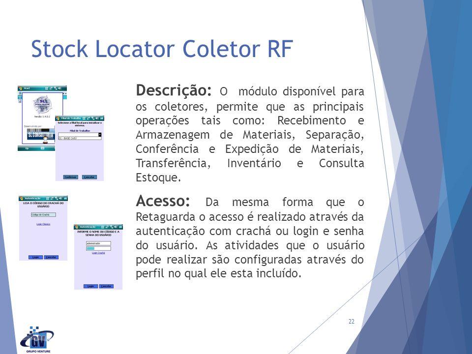 Stock Locator Coletor RF Descrição: O módulo disponível para os coletores, permite que as principais operações tais como: Recebimento e Armazenagem de Materiais, Separação, Conferência e Expedição de Materiais, Transferência, Inventário e Consulta Estoque.