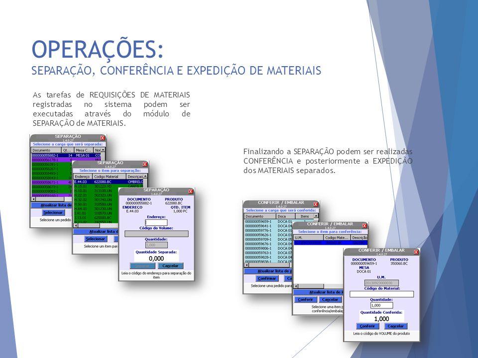 OPERAÇÕES: SEPARAÇÃO, CONFERÊNCIA E EXPEDIÇÃO DE MATERIAIS 25 As tarefas de REQUISIÇÕES DE MATERIAIS registradas no sistema podem ser executadas através do módulo de SEPARAÇÃO de MATERIAIS.