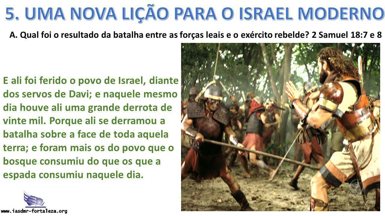 A. Qual foi o resultado da batalha entre as forças leais e o exército rebelde? 2 Samuel 18:7 e 8 E ali foi ferido o povo de Israel, diante dos servos