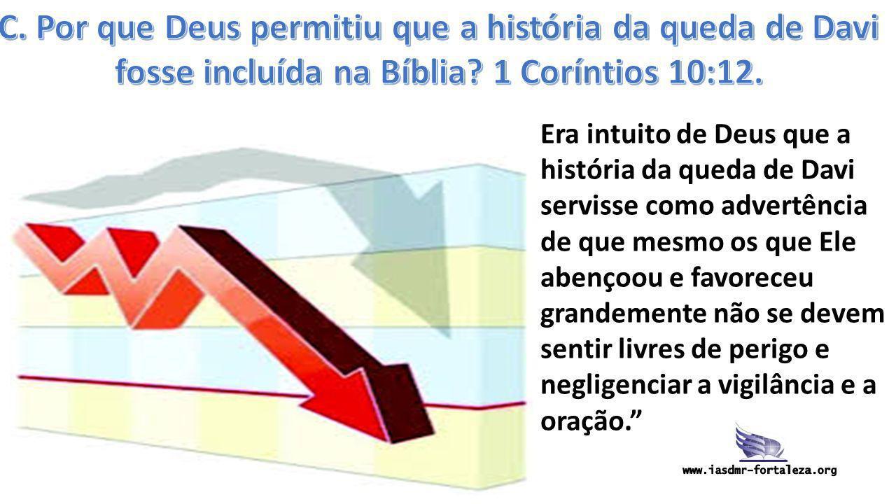 Era intuito de Deus que a história da queda de Davi servisse como advertência de que mesmo os que Ele abençoou e favoreceu grandemente não se devem se