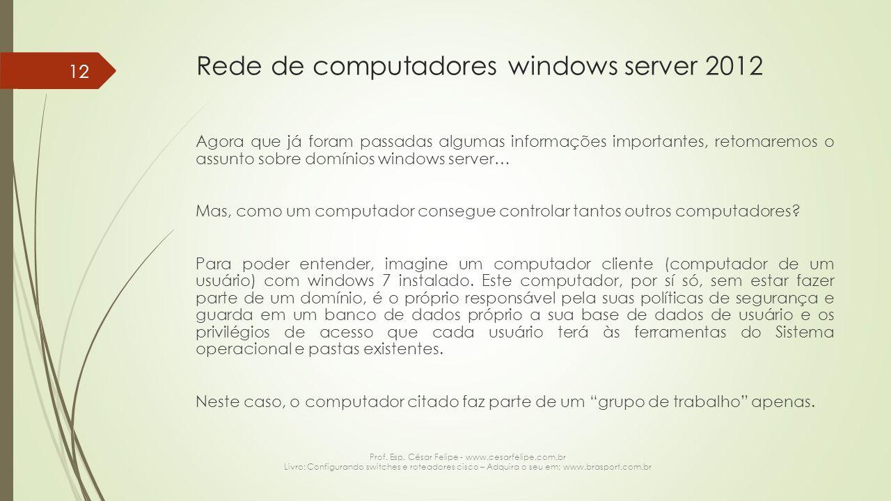 Rede de computadores windows server 2012 Agora que já foram passadas algumas informações importantes, retomaremos o assunto sobre domínios windows server… Mas, como um computador consegue controlar tantos outros computadores.