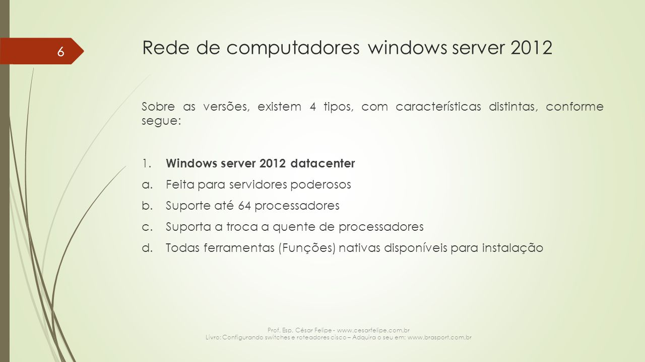 Rede de computadores windows server 2012 Sobre as versões, existem 4 tipos, com características distintas, conforme segue: 1. Windows server 2012 data