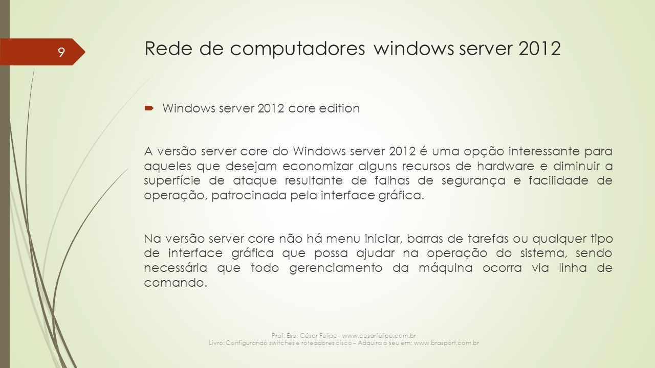 Rede de computadores windows server 2012  Windows server 2012 core edition A versão server core do Windows server 2012 é uma opção interessante para