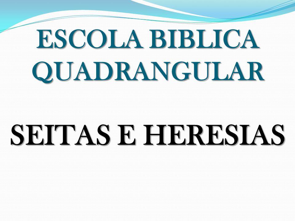 ESCOLA BIBLICA QUADRANGULAR SEITAS E HERESIAS