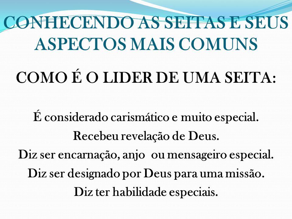 CONHECENDO AS SEITAS E SEUS ASPECTOS MAIS COMUNS COMO É O LIDER DE UMA SEITA: É considerado carismático e muito especial. Recebeu revelação de Deus. D