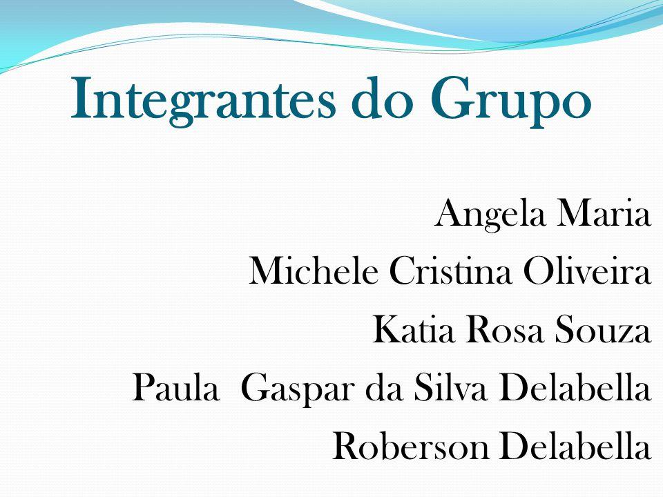 Integrantes do Grupo Angela Maria Michele Cristina Oliveira Katia Rosa Souza Paula Gaspar da Silva Delabella Roberson Delabella
