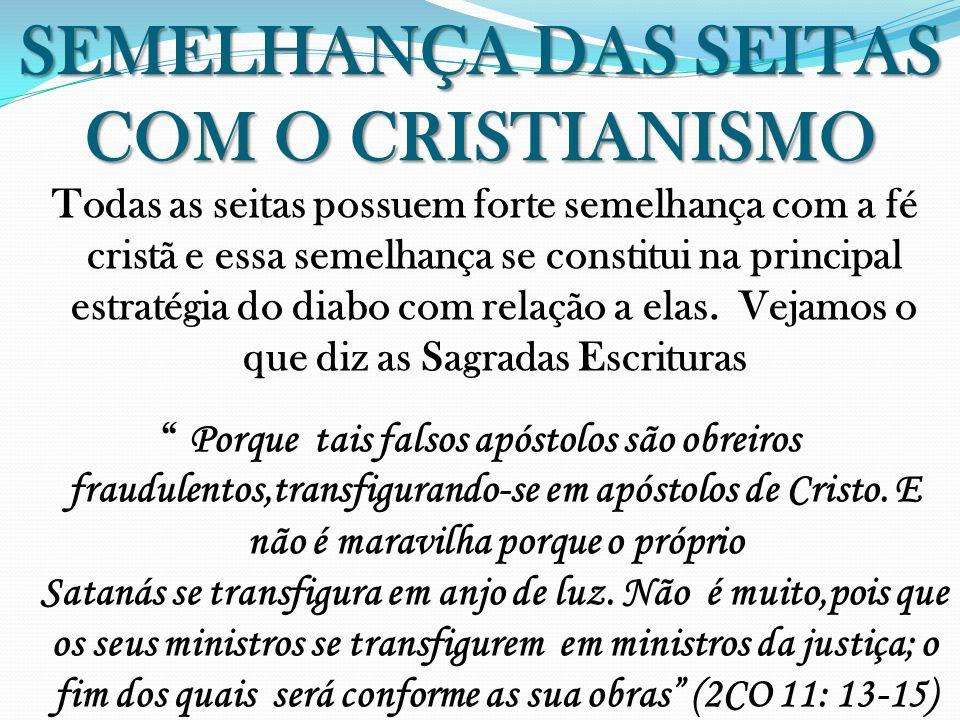 SEMELHANÇA DAS SEITAS COM O CRISTIANISMO Todas as seitas possuem forte semelhança com a fé cristã e essa semelhança se constitui na principal estratég