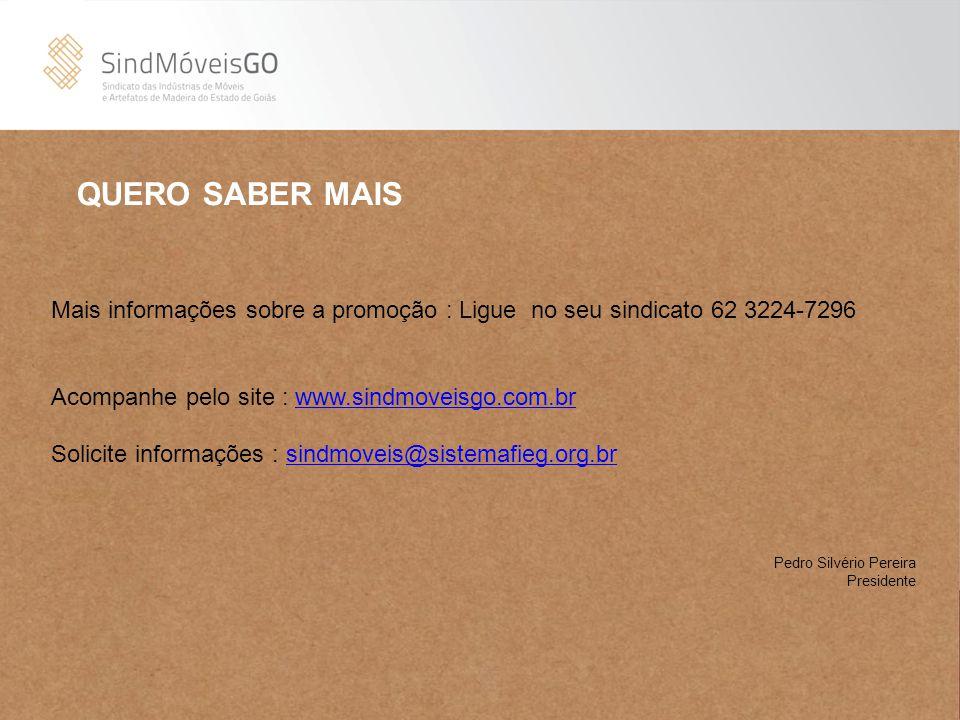 Mais informações sobre a promoção : Ligue no seu sindicato 62 3224-7296 Acompanhe pelo site : www.sindmoveisgo.com.brwww.sindmoveisgo.com.br Solicite