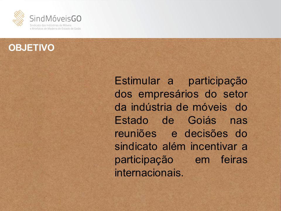 OBJETIVO Estimular a participação dos empresários do setor da indústria de móveis do Estado de Goiás nas reuniões e decisões do sindicato além incenti