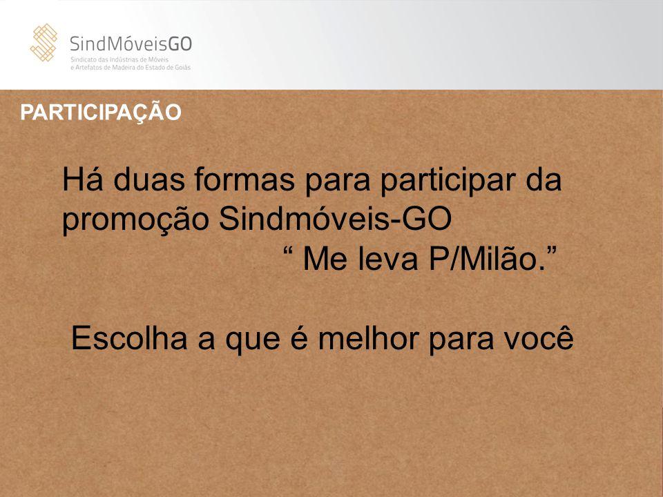 """PARTICIPAÇÃO Há duas formas para participar da promoção Sindmóveis-GO """" Me leva P/Milão."""" Escolha a que é melhor para você"""