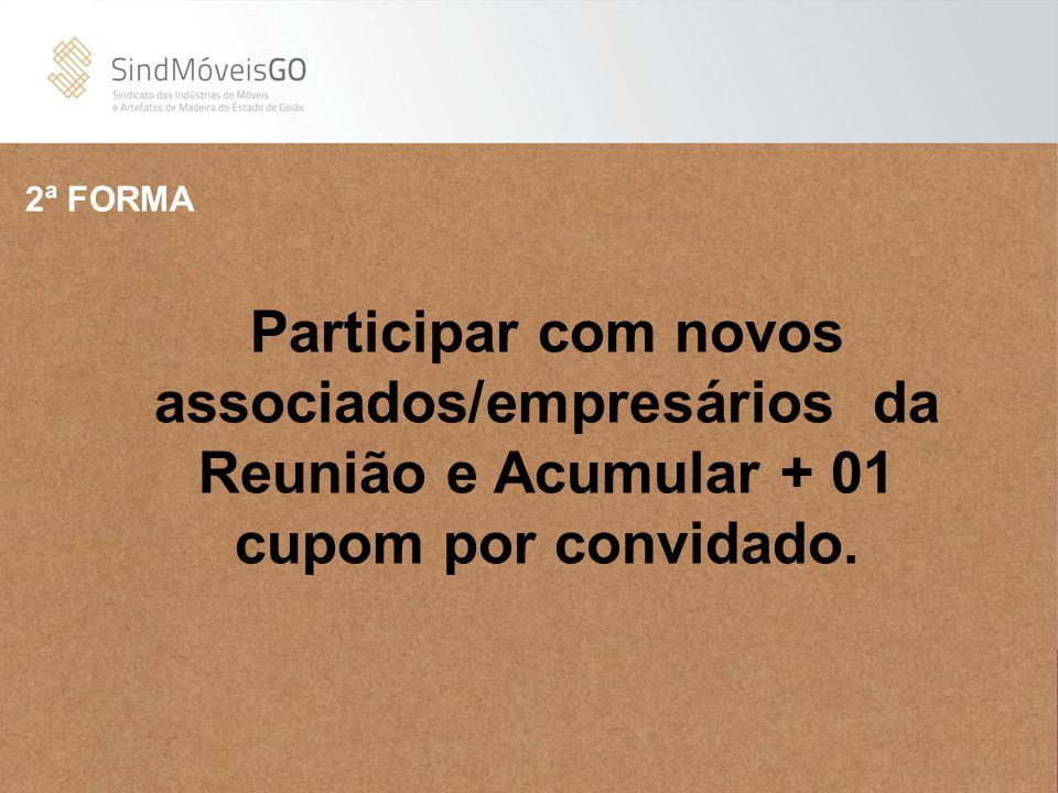 Participar com novos associados/empresários da Reunião e Acumular + 01 cupom por convidado. 2ª FORMA