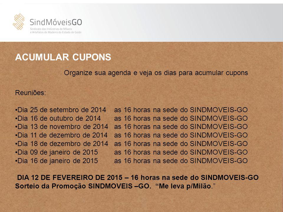 ACUMULAR CUPONS Reuniões: Dia 25 de setembro de 2014 as 16 horas na sede do SINDMOVEIS-GO Dia 16 de outubro de 2014 as 16 horas na sede do SINDMOVEIS-