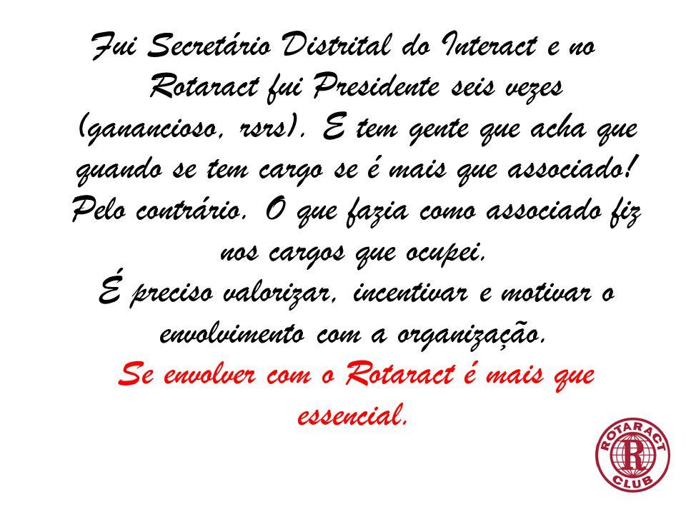 Fui Secretário Distrital do Interact e no Rotaract fui Presidente seis vezes (ganancioso, rsrs). E tem gente que acha que quando se tem cargo se é mai