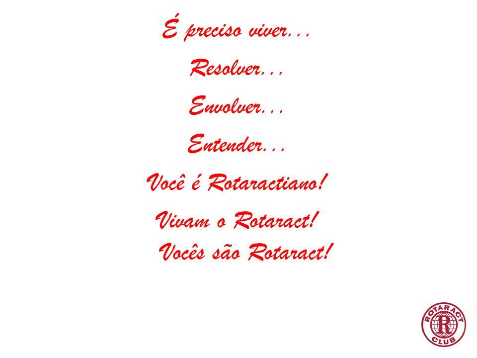 É preciso viver... Resolver... Envolver... Entender... Você é Rotaractiano! Vivam o Rotaract! Vocês são Rotaract!
