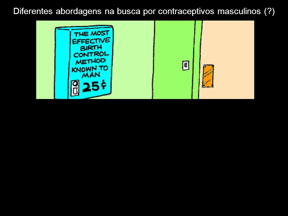Diferentes abordagens na busca por contraceptivos masculinos (?)