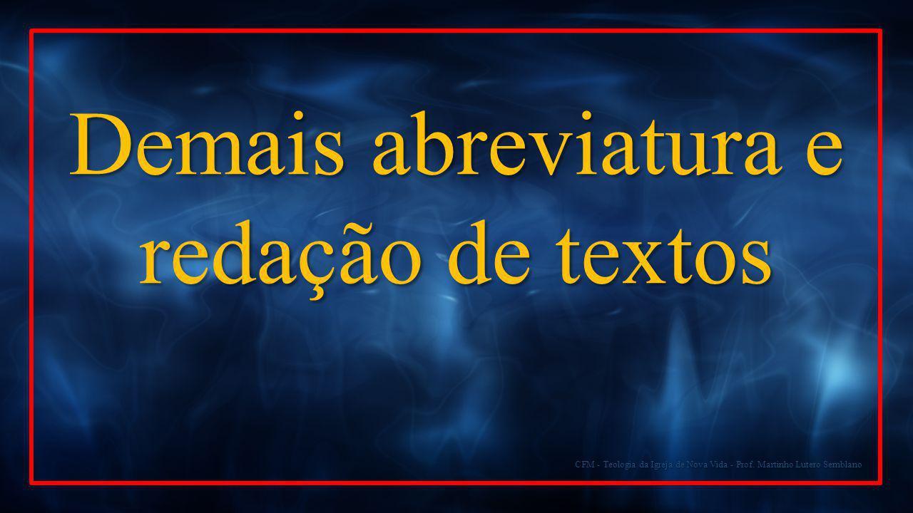CFM - Teologia da Igreja de Nova Vida - Prof. Martinho Lutero Semblano Demais abreviatura e redação de textos
