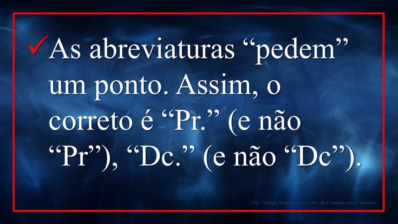 """CFM - Teologia da Igreja de Nova Vida - Prof. Martinho Lutero Semblano As abreviaturas """"pedem"""" um ponto. Assim, o correto é """"Pr."""" (e não """"Pr""""), """"Dc."""""""