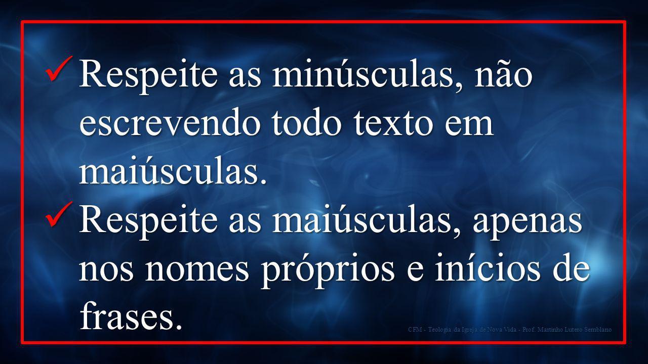 CFM - Teologia da Igreja de Nova Vida - Prof. Martinho Lutero Semblano Respeite as minúsculas, não escrevendo todo texto em maiúsculas. Respeite as mi