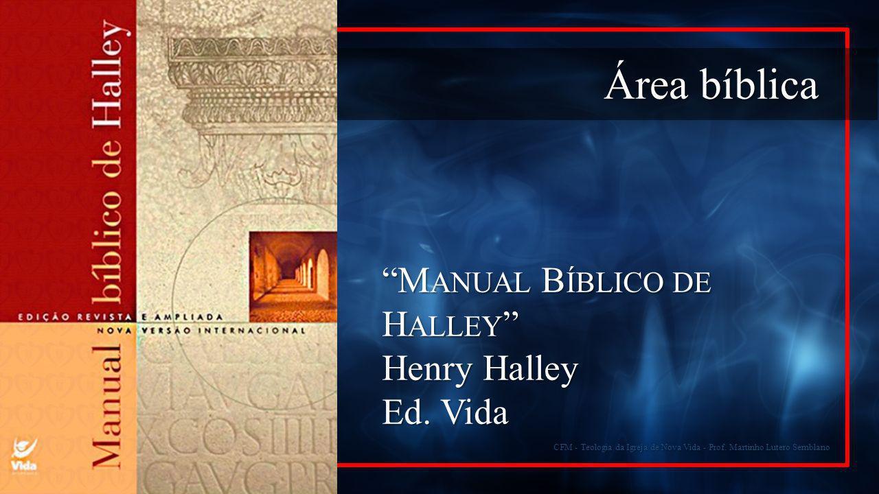 """""""M ANUAL B ÍBLICO DE H ALLEY """" Henry Halley Ed. Vida Área bíblica CFM - Teologia da Igreja de Nova Vida - Prof. Martinho Lutero Semblano"""