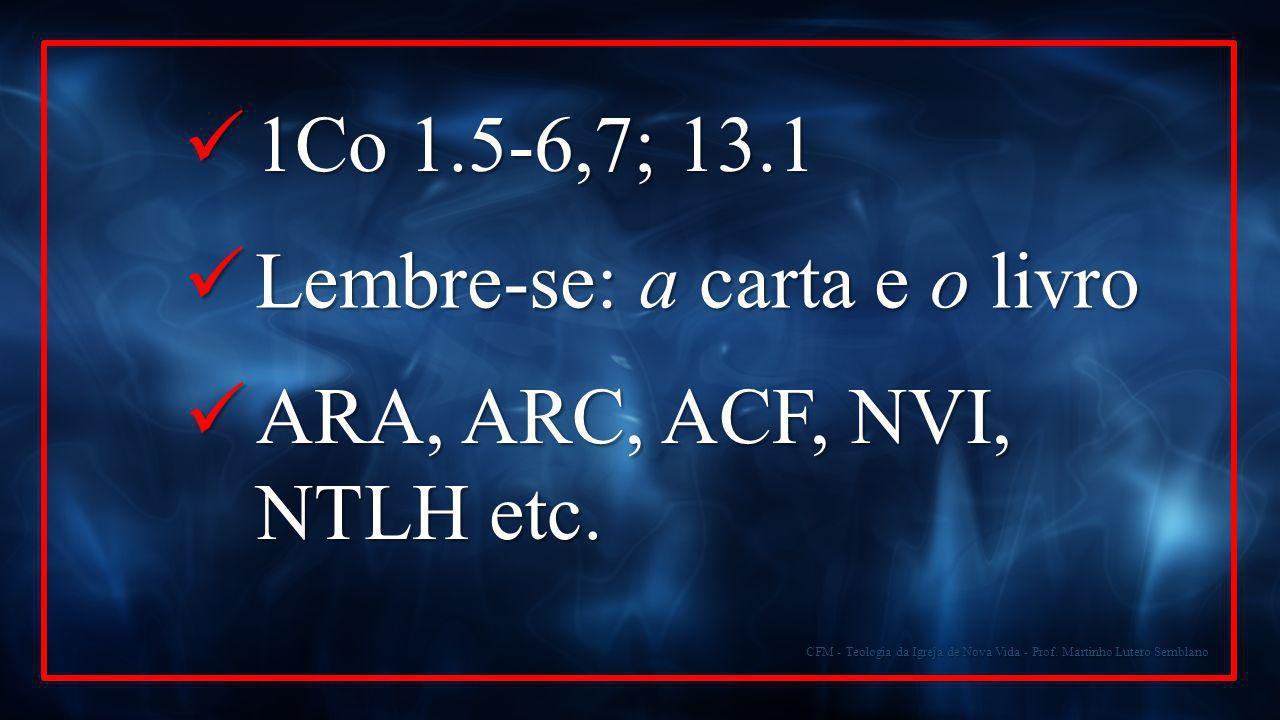 CFM - Teologia da Igreja de Nova Vida - Prof. Martinho Lutero Semblano 1Co 1.5-6,7; 13.1 1Co 1.5-6,7; 13.1 Lembre-se: a carta e o livro Lembre-se: a c