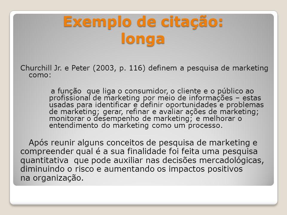 Exemplo de citação: longa Churchill Jr.e Peter (2003, p.
