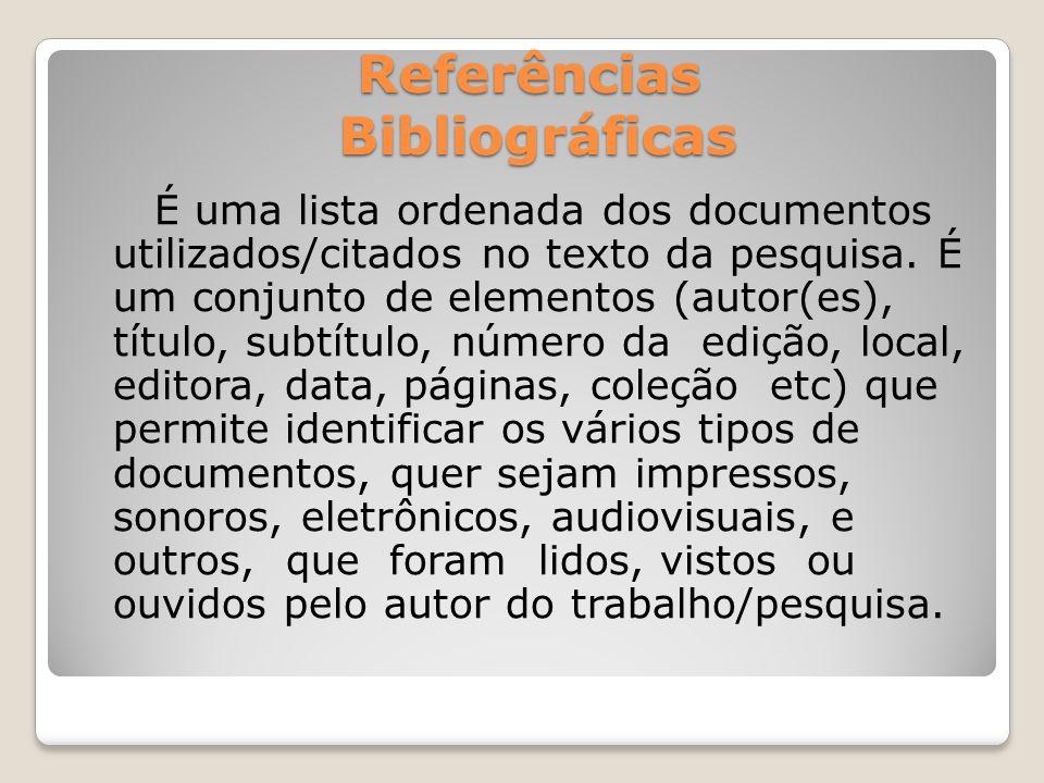 Referências Bibliográficas É uma lista ordenada dos documentos utilizados/citados no texto da pesquisa.