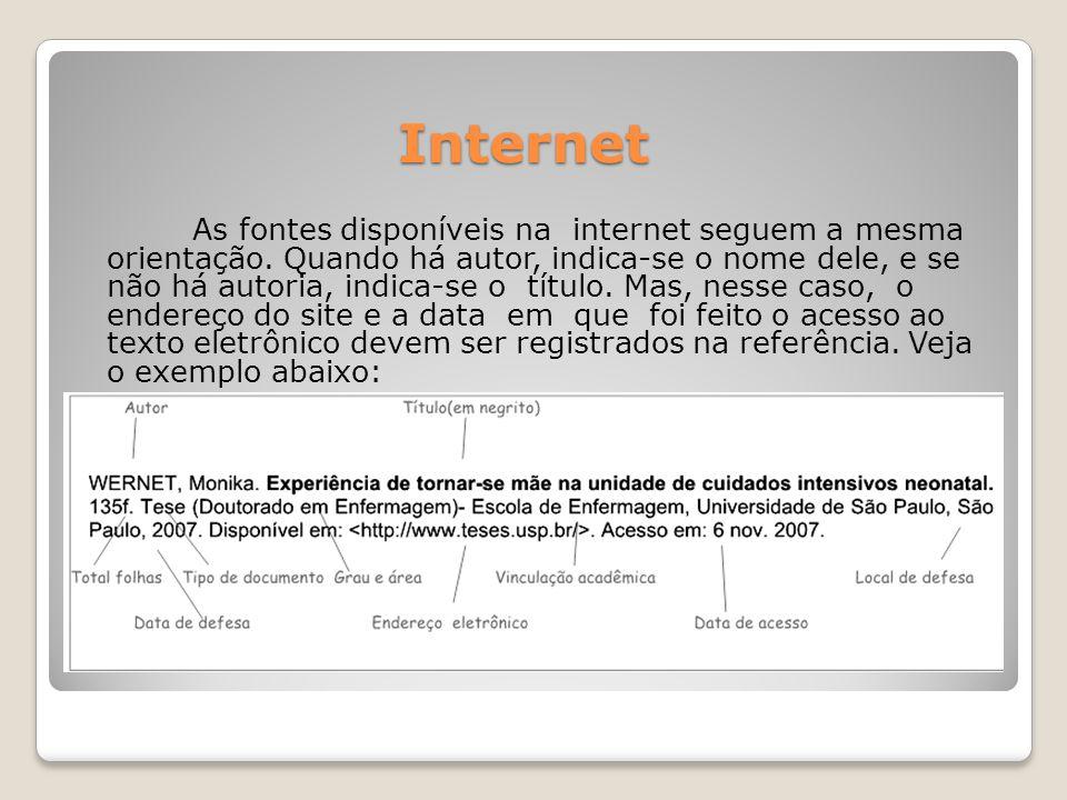 Internet As fontes disponíveis na internet seguem a mesma orientação.